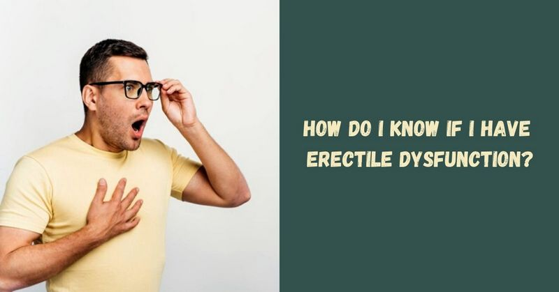 How Do I Know If I Have Erectile Dysfunction_